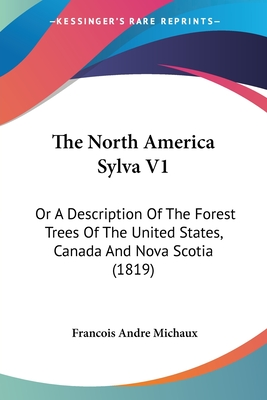 The North America Sylva V1: Or a Description of the Forest Trees of the United States, Canada and Nova Scotia (1819) - Michaux, Francois Andre