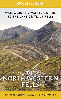 The North Western Fells (Walkers Edition): Wainwright's Walking Guide to the Lake District: Book 6 - Wainwright, Alfred, and Hutchby, Clive (Revised by)