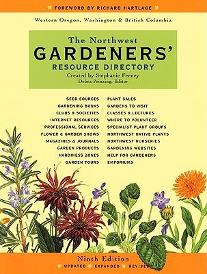 The Northwest Gardener's Resource Directory - Prinzing, Debra (Editor), and Feeney, Stephanie, and Hartlage, Richard W (Foreword by)