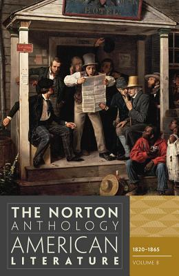 The Norton Anthology of American Literature, Volume B: 1820-1865 - Baym, Nina (Editor), and Levine, Robert S, Professor (Editor), and Franklin, Wayne (Editor)