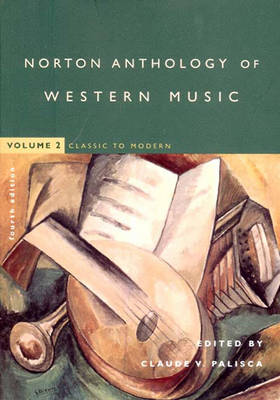 The Norton Anthology of Western Music: Classic to Modern v. 2 - Palisca, Claude V. (Editor)