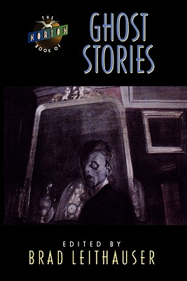 The Norton Book of Ghost Stories - Leithauser, Brad (Editor)