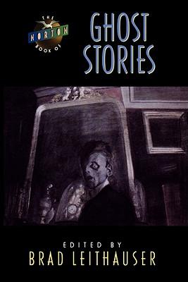 The Norton Book of Ghost Stories - Leithauser, Brad E (Editor)