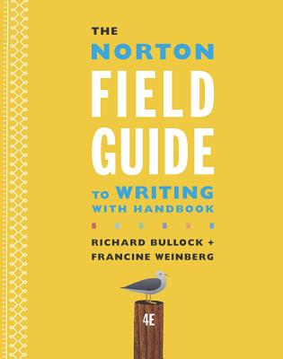 The Norton Field Guide to Writing with Handbook - Bullock, Richard, and Goggin, Maureen Daly, and Weinberg, Francine