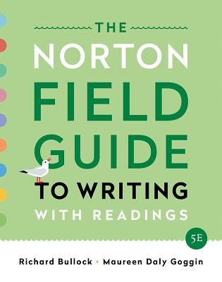 The Norton Field Guide to Writing: With Readings - Bullock, Richard, and Goggin, Maureen Daly, and Weinberg, Francine