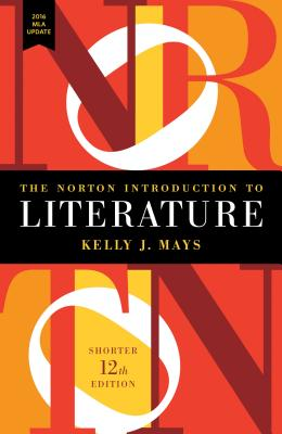 The Norton Introduction to Literature with 2016 MLA Update - Mays, Kelly J (Editor)