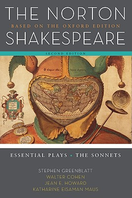 The Norton Shakespeare: Based on the Oxford Edition: Essential Plays / The Sonnets - Greenblatt, Stephen (Editor), and Cohen, Walter (Editor), and Howard, Jean E (Editor)