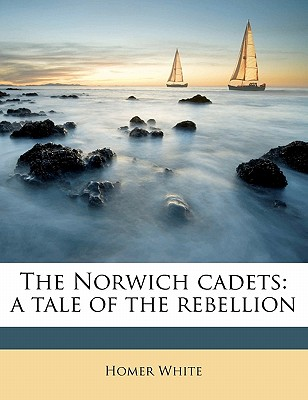 The Norwich Cadets: A Tale of the Rebellion - White, Homer