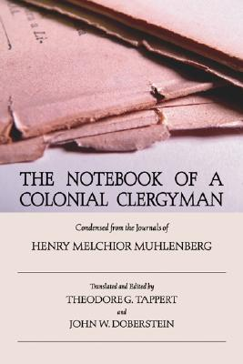 The Notebook of a Colonial Clergyman: Condensed from the Journals of Henry Melchior Muhlenberg - Muhlenberg, Henry M, and Doberstein, John W (Editor), and Tappert, Theodore G (Editor)