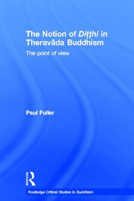 The Notion of Ditthi in Theravada Buddhism: The Point of View - Fuller, Paul