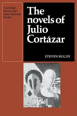 The Novels of Julio Cortazar - Boldy, Steven