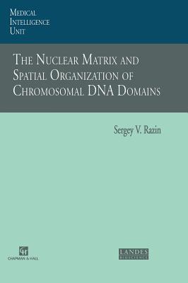 The Nuclear Matrix and Spatial Organization of Chromosomal DNA Domains - Razin, Sergey V