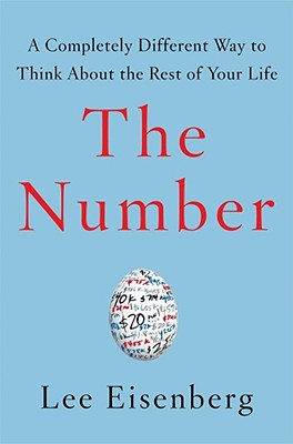 The Number: A Completely Different Way to Think about the Rest of Your Life - Eisenberg, Lee