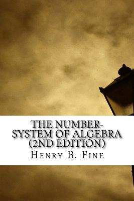 The Number-System of Algebra (2nd Edition) - B Fine, Henry