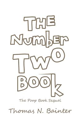 The Number Two Book: The Poop Book Sequel - Bainter, Thomas N