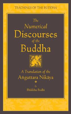 The Numerical Discourses of the Buddha: A Complete Translation of the Anguttara Nikaya - Bodhi (Translated by)
