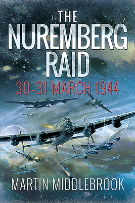 The Nuremberg Raid: 30-31 March 1944 - Middlebrook, Martin