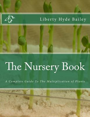 The Nursery Book: A Complete Guide to the Multiplication of Plants - Bailey, Liberty Hyde, and Chambers, Roger (Introduction by)