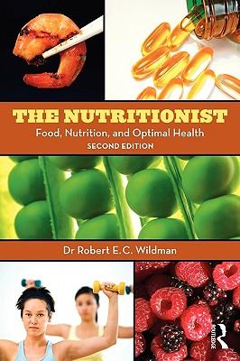 The Nutritionist: Food, Nutrition, and Optimal Health - Wildman, Robert E C, Ph.D.