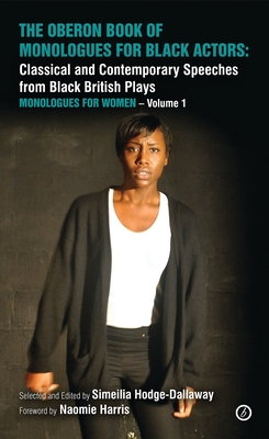 The Oberon Book of Monologues for Black Actors, Volume One: Women - Hodge-Dallaway, Simeilia (Editor)