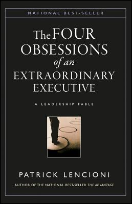 The Obsessions of an Extraordinary Executive: The Four Disciplines at the Heart of Making Any Organization World Class - Lencioni, Patrick M.