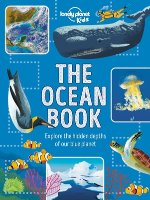 The Ocean Book: Explore the Hidden Depth of Our Blue Planet - Kids, Lonely Planet, and Harvey, Derek