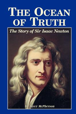 The Ocean of Truth: The Story of Sir Isaac Newton - McPherson, Joyce