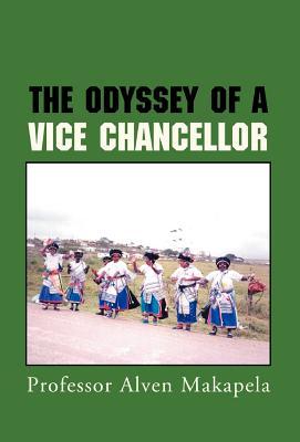 The Odyssey of a Vice Chancellor - Makapela, Professor Alven, and Makapela, Alven