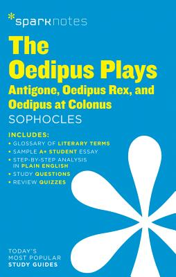 The Oedipus Plays: Antigone, Oedipus Rex, Oedipus at Colonus Sparknotes Literature Guide - Sparknotes, and Sophocles