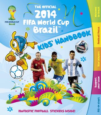 The Official 2014 Fifa World Cup Brazil(tm) Kids' Handbook - Carlton Books (Editor)