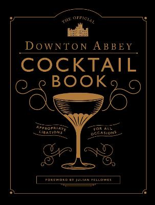 The Official Downton Abbey Cocktail Book - Gray, Annie (Introduction by), and Fellowes, Julian (Foreword by)