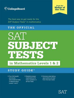 The Official SAT Subject Tests in Mathematics Levels 1 & 2 Study Guide - College Board