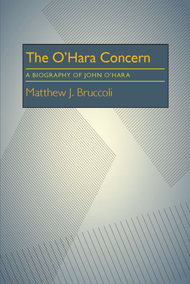 The O'Hara Concern: A Biography of John O'Hara - Bruccoli, Matthew J, Professor