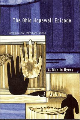 The Ohio Hopewell Episode: Paradigm Lost and Paradigm Gained - Byers, A Martin