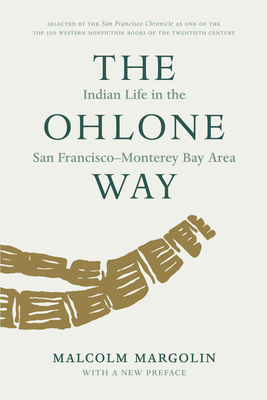 The Ohlone Way: Indian Life in the San Francisco-Moterey Bay Area - Margolin, Malcolm