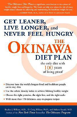 The Okinawa Diet Plan: Get Leaner, Live Longer, and Never Feel Hungry - Willcox, Bradley J, and Willcox, D Craig, M.D., and Suzuki, Makoto, M.D.