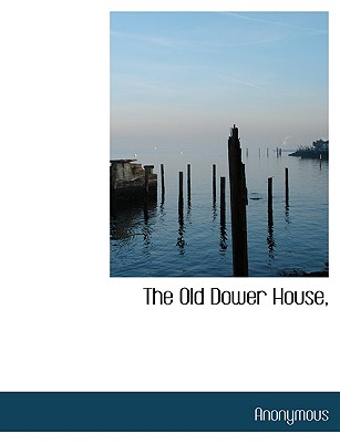 The Old Dower House, - Anonymous