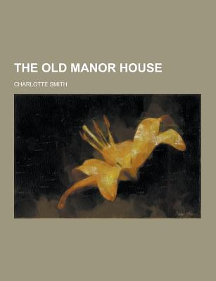 The Old Manor House - Smith, Charlotte