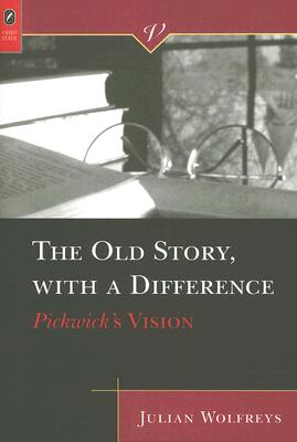 The Old Story, with a Difference: Pickwick's Vision - Wolfreys, Julian, Professor