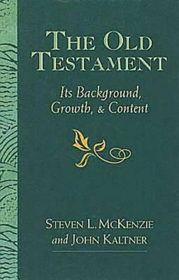 The Old Testament: Its Background, Growth, and Content - McKenzie, Steven L, Prof.