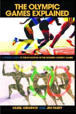 The Olympic Games Explained - Parry, Jim, and Girginov, Vassil, and Reedie, Craig (Foreword by)