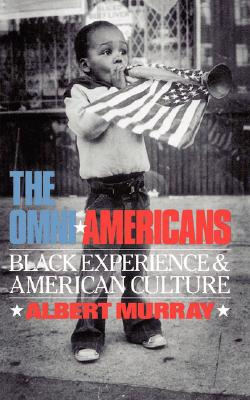 The Omni-Americans: Black Experience and American Culture - Murray, Albert