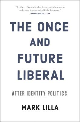 The Once and Future Liberal: After Identity Politics - Lilla, Mark