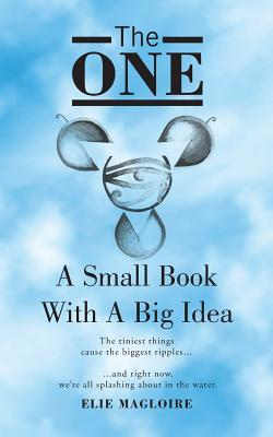 The One: A Small Book with a Big Idea - Magloire, Elie