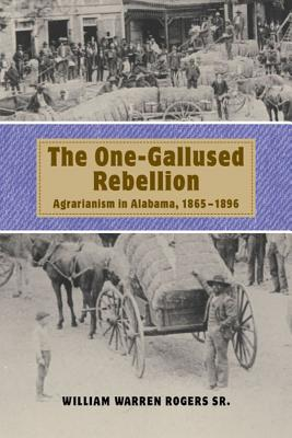 The One-Gallused Rebellion: Agrarianism in Alabama, 1865-1896 - Rogers, William Warren