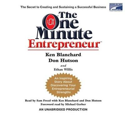 The One Minute Entrepreneur: The Secret to Creating and Sustaining a Successful Business - Blanchard, Ken, and Hutson, Don, and Willis, Ethan