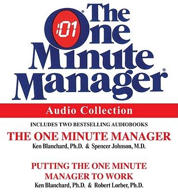 The One Minute Manager Audio Collection - Blanchard, Kenneth (Read by), and Johnson, Spencer (Read by), and Lorber, Robert (Read by)