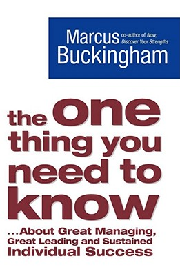 The One Thing You Need to Know: ... About Great Managing, Great Leading and Sustained Individual Success - Buckingham, Marcus