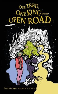 The One Tree, One King and the Open Road: Battle for Change - Ashutosh, Lavanya Regunathan, and Fischer