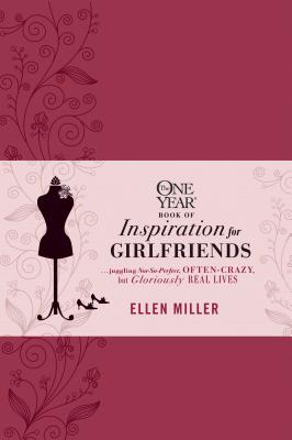 The One Year Book of Inspiration for Girlfriends: Juggling Not-So-Perfect, Often-Crazy, But Gloriously Real Lives - Miller, Ellen, DVM